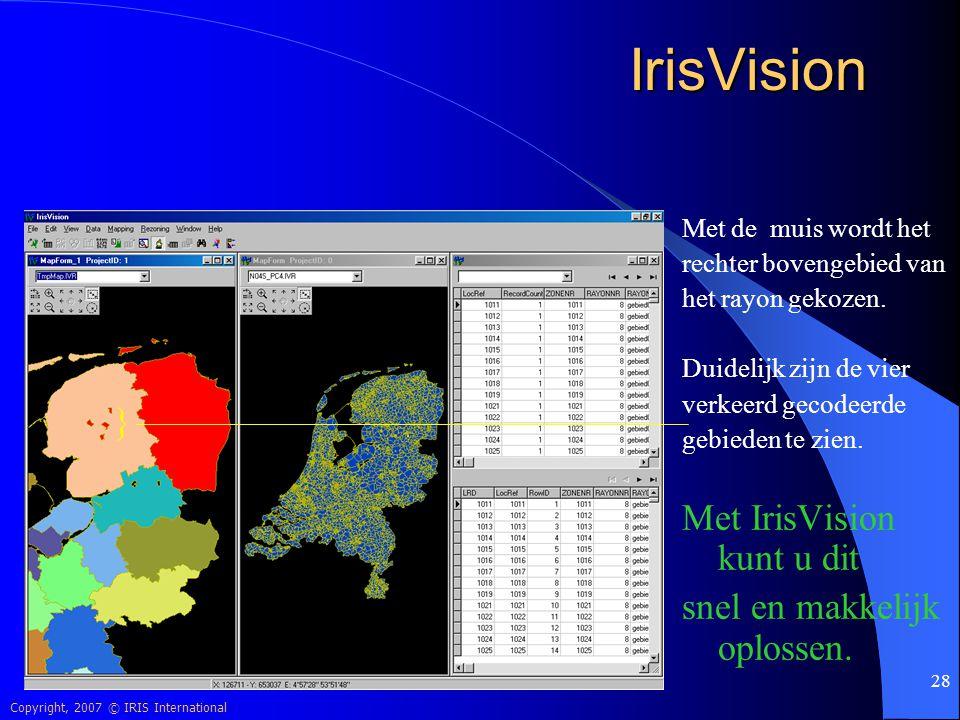 IrisVision Met IrisVision kunt u dit } snel en makkelijk oplossen.