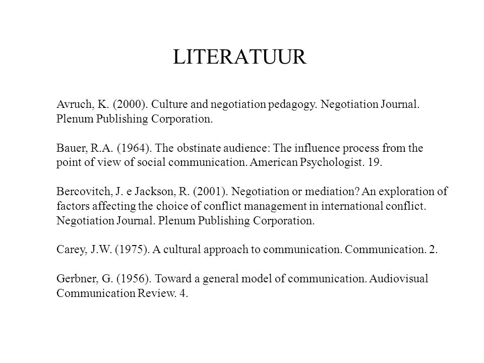 LITERATUUR Avruch, K. (2000). Culture and negotiation pedagogy. Negotiation Journal. Plenum Publishing Corporation.