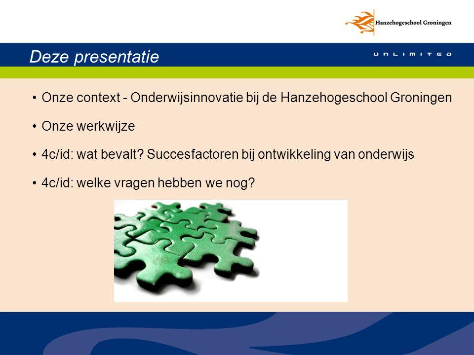 Deze presentatie Onze context - Onderwijsinnovatie bij de Hanzehogeschool Groningen. Onze werkwijze.