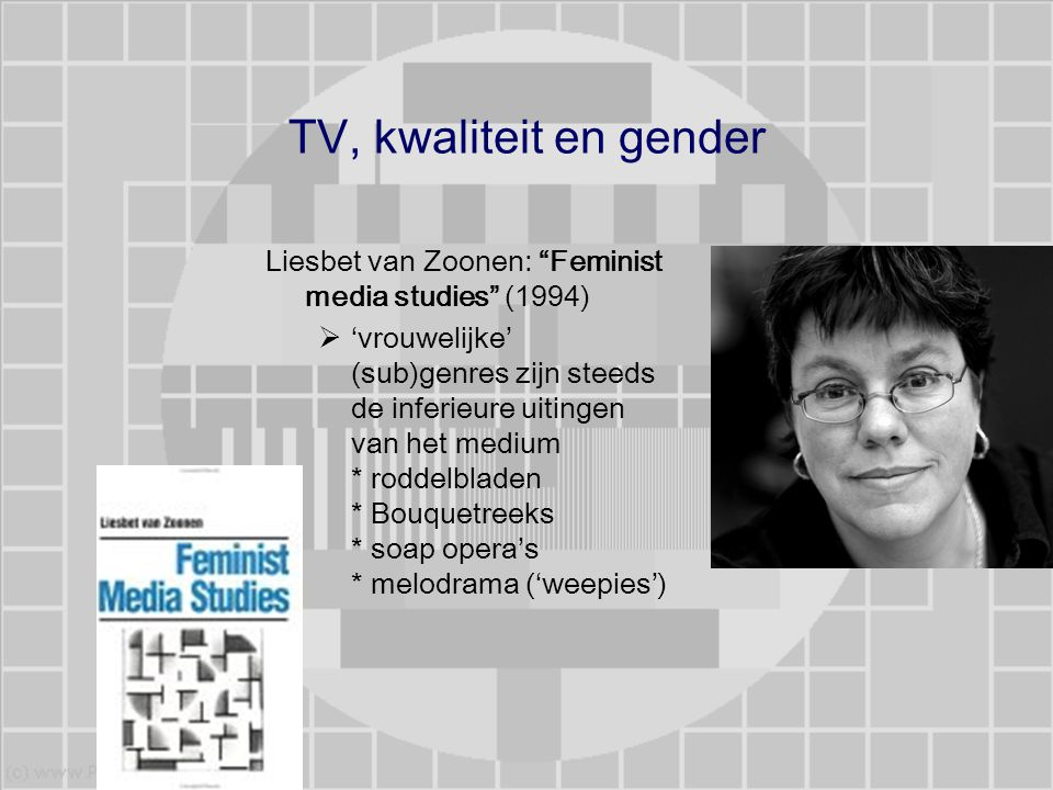 TV, kwaliteit en gender Liesbet van Zoonen: Feminist media studies (1994)