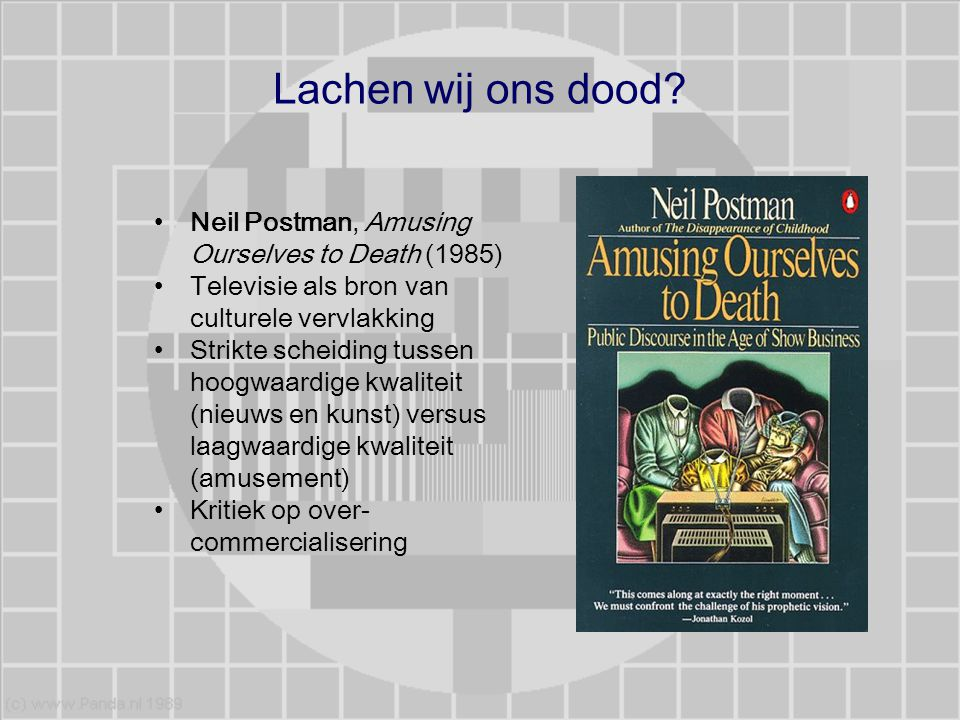 Lachen wij ons dood Neil Postman, Amusing Ourselves to Death (1985)