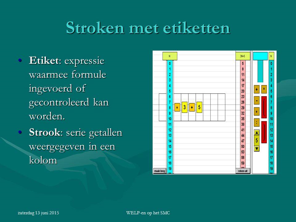 Stroken met etiketten Etiket: expressie waarmee formule ingevoerd of gecontroleerd kan worden. Strook: serie getallen weergegeven in een kolom.