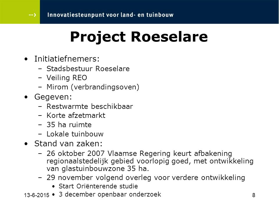 Project Roeselare Initiatiefnemers: Gegeven: Stand van zaken: