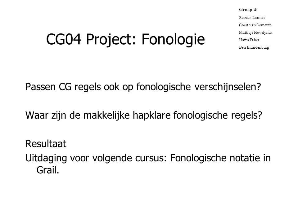Groep 4: Reinier Lamers. Coert van Gemeren. Matthijs Hovelynck. Harm Faber. Ben Brandenburg. CG04 Project: Fonologie.