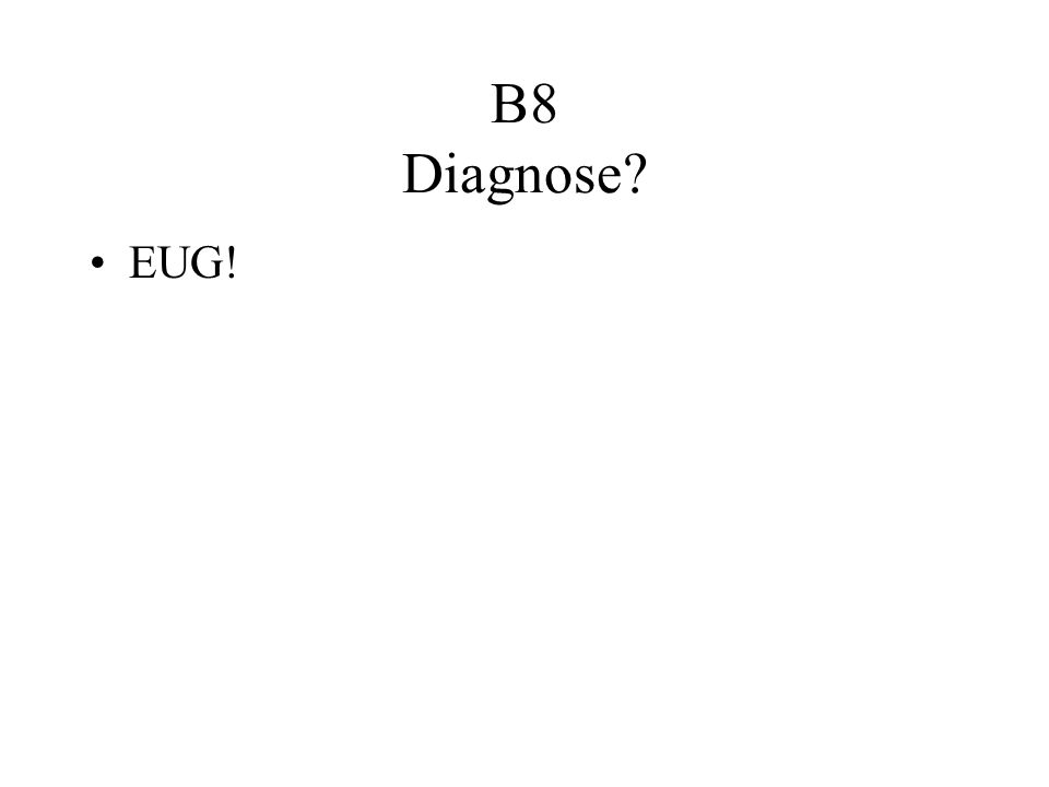 B8 Diagnose EUG!