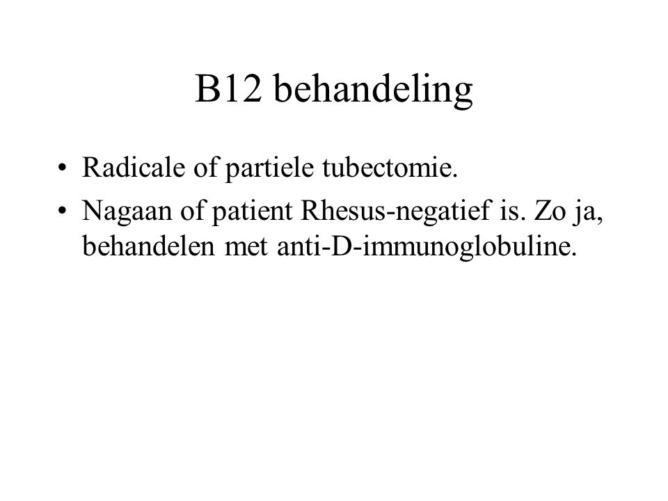 B12 behandeling Radicale of partiele tubectomie.