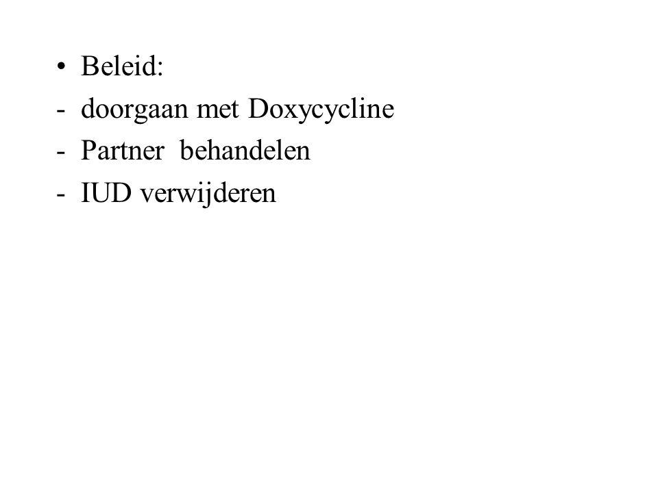 Beleid: doorgaan met Doxycycline Partner behandelen IUD verwijderen