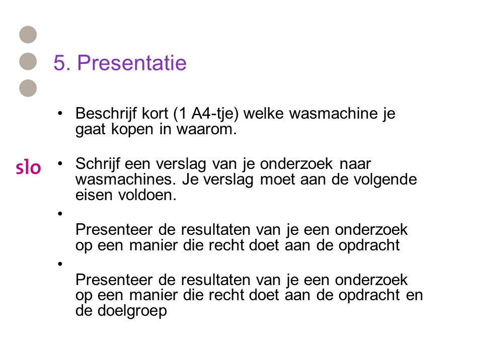 5. Presentatie Beschrijf kort (1 A4-tje) welke wasmachine je gaat kopen in waarom.