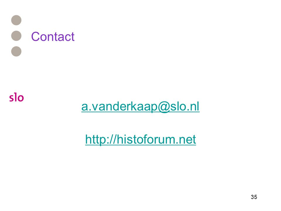 Contact a.vanderkaap@slo.nl http://histoforum.net 35