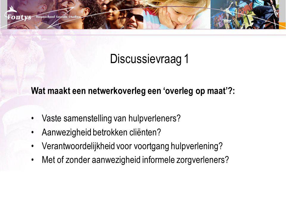 Discussievraag 1 Wat maakt een netwerkoverleg een 'overleg op maat' :