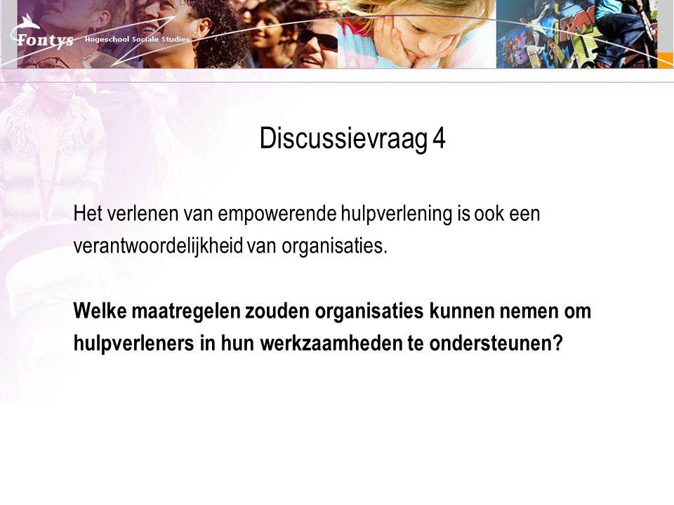 Discussievraag 4 Het verlenen van empowerende hulpverlening is ook een
