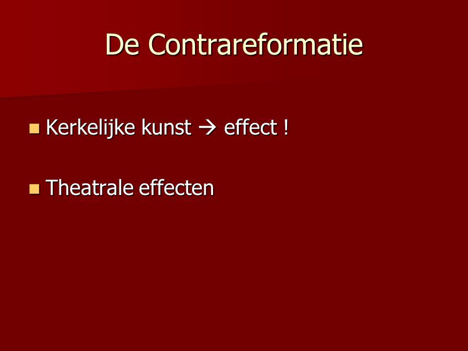 De Contrareformatie Kerkelijke kunst  effect ! Theatrale effecten