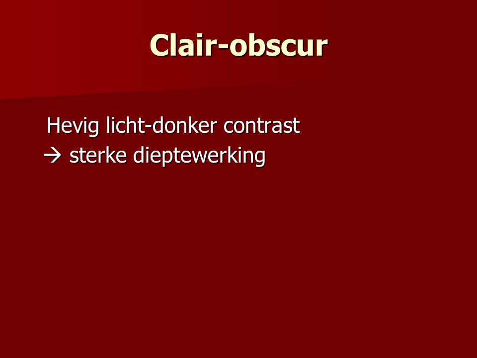 Clair-obscur Hevig licht-donker contrast  sterke dieptewerking