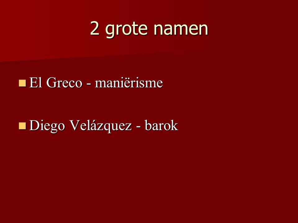 2 grote namen El Greco - maniërisme Diego Velázquez - barok