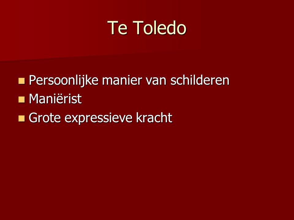 Te Toledo Persoonlijke manier van schilderen Maniërist