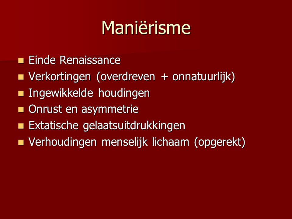 Maniërisme Einde Renaissance Verkortingen (overdreven + onnatuurlijk)