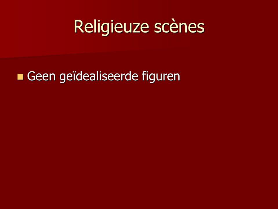 Religieuze scènes Geen geïdealiseerde figuren