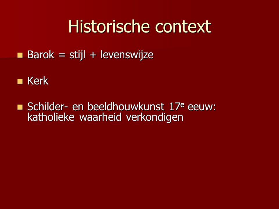 Historische context Barok = stijl + levenswijze Kerk