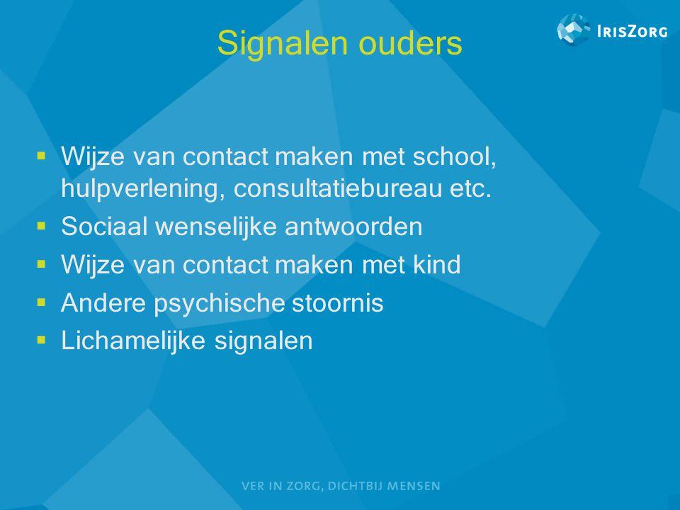 Signalen ouders Wijze van contact maken met school, hulpverlening, consultatiebureau etc. Sociaal wenselijke antwoorden.