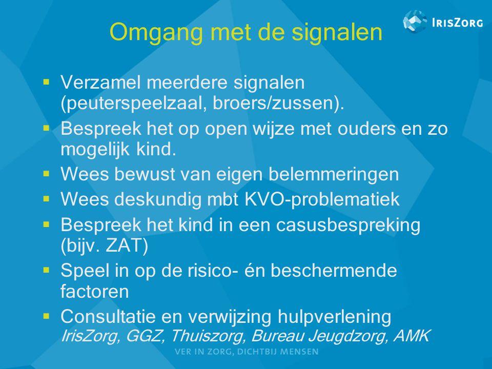 Omgang met de signalen Verzamel meerdere signalen (peuterspeelzaal, broers/zussen). Bespreek het op open wijze met ouders en zo mogelijk kind.