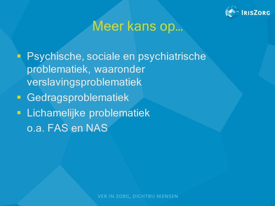 Meer kans op… Psychische, sociale en psychiatrische problematiek, waaronder verslavingsproblematiek.