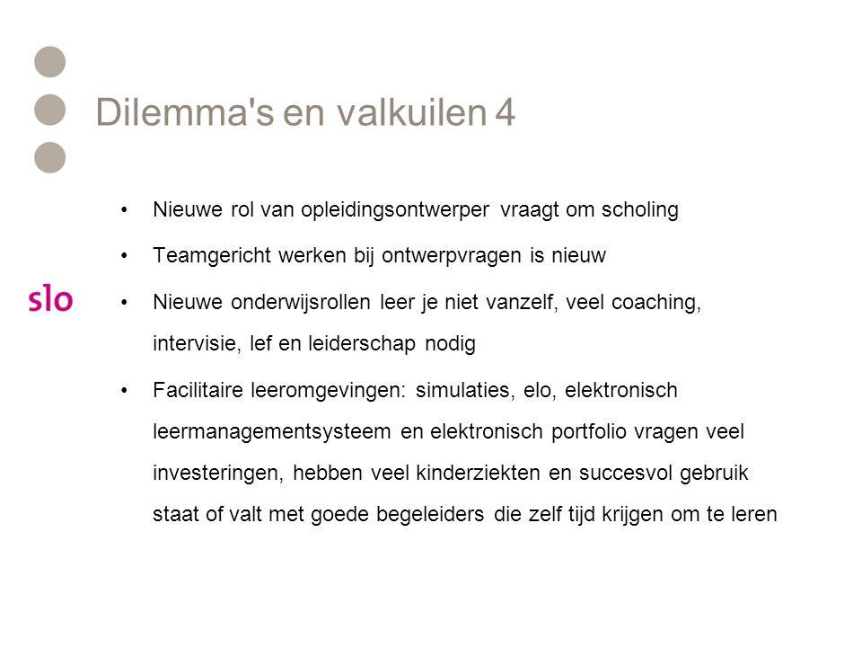 Dilemma s en valkuilen 4 Nieuwe rol van opleidingsontwerper vraagt om scholing. Teamgericht werken bij ontwerpvragen is nieuw.