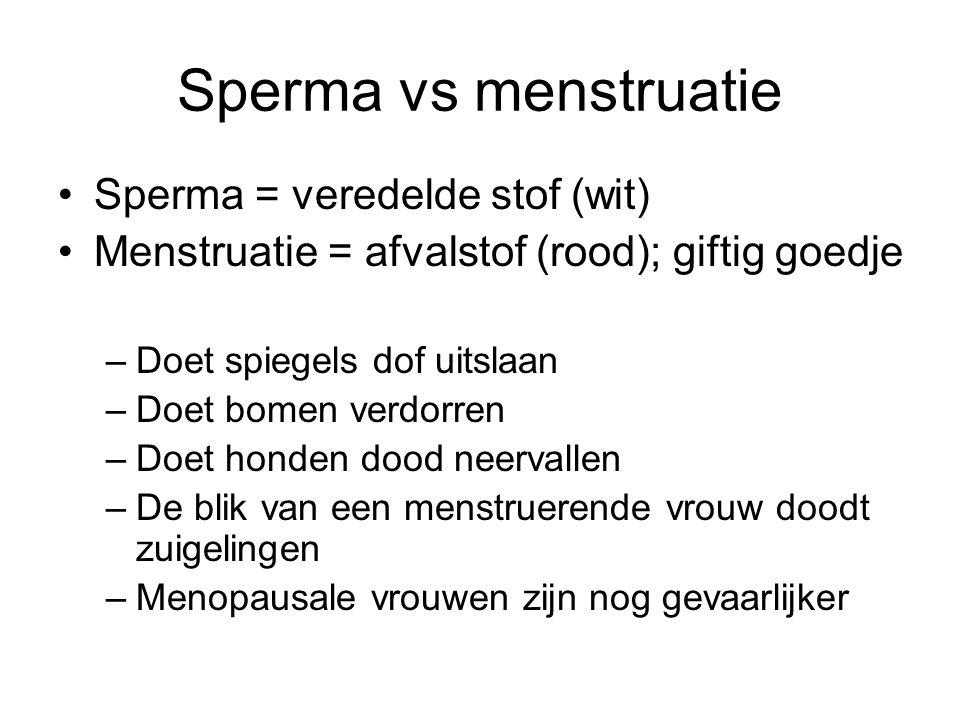 Sperma vs menstruatie Sperma = veredelde stof (wit)