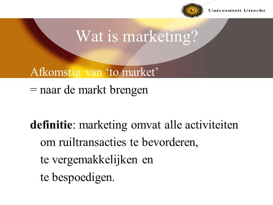 Wat is marketing Afkomstig van 'to market' = naar de markt brengen