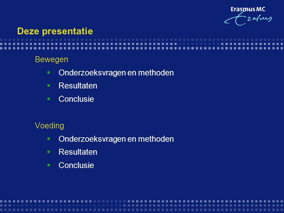 Deze presentatie Bewegen Onderzoeksvragen en methoden Resultaten