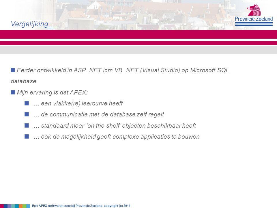 Vergelijking Eerder ontwikkeld in ASP .NET icm VB .NET (Visual Studio) op Microsoft SQL database. Mijn ervaring is dat APEX: