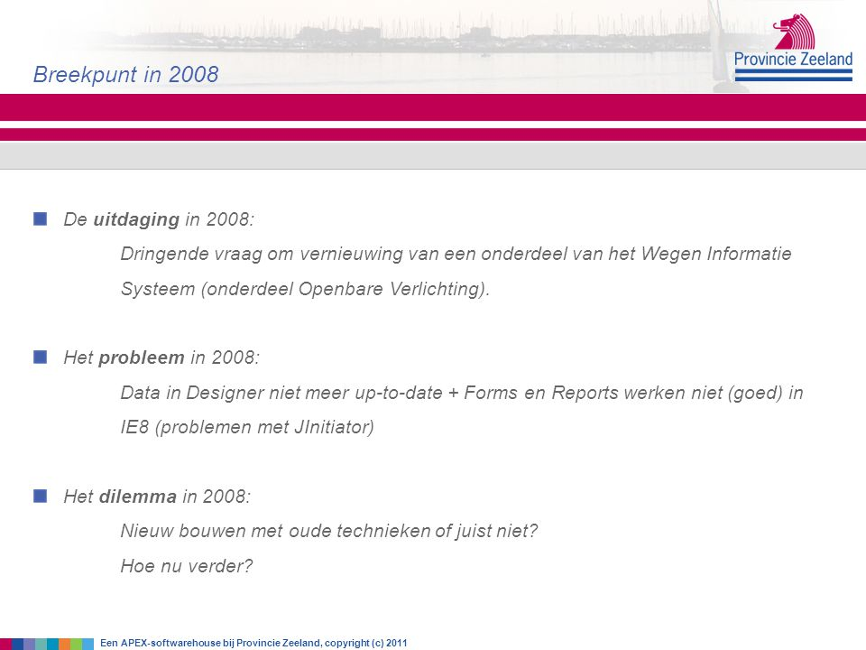 Breekpunt in 2008 De uitdaging in 2008: