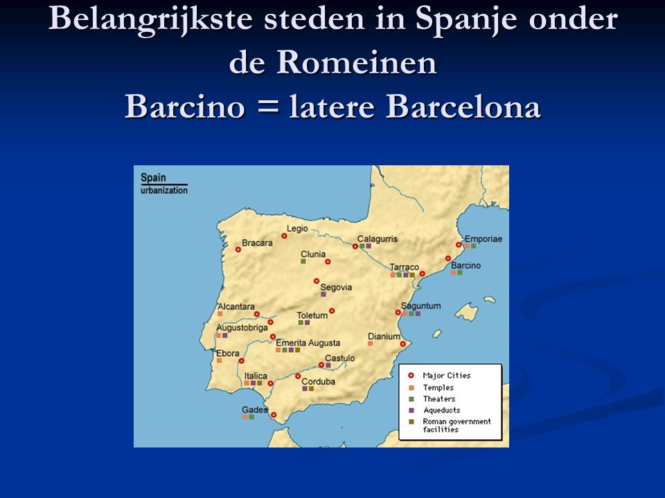 Belangrijkste steden in Spanje onder de Romeinen Barcino = latere Barcelona