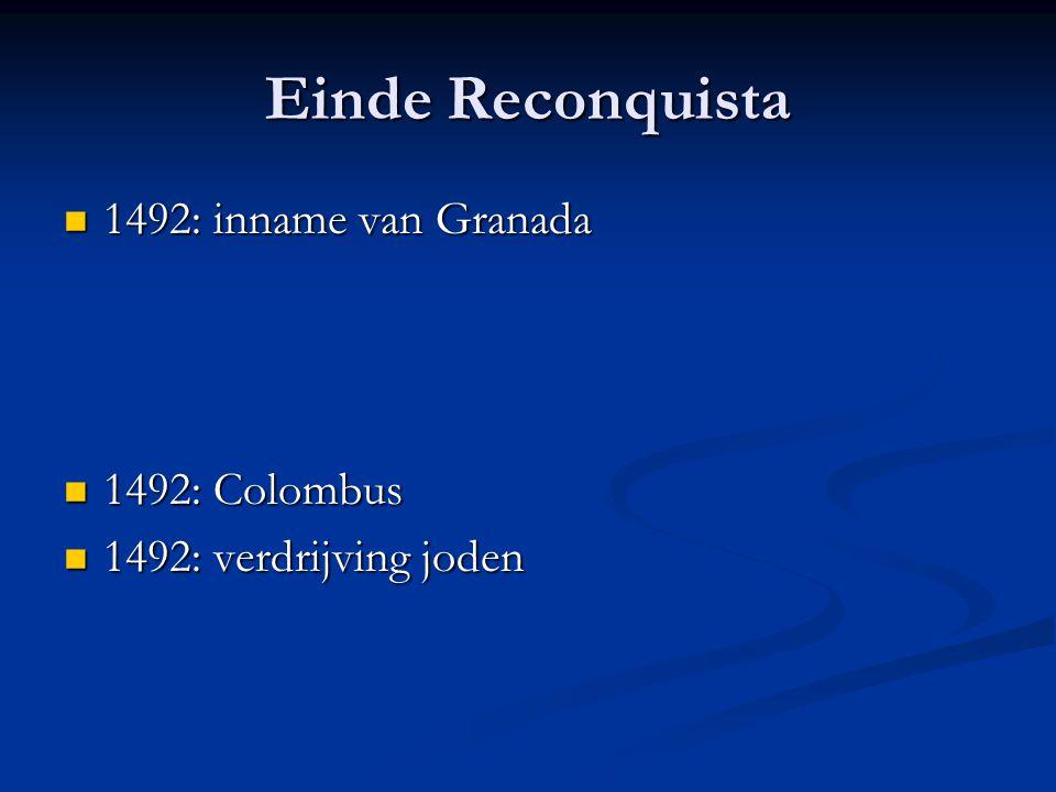 Einde Reconquista 1492: inname van Granada 1492: Colombus