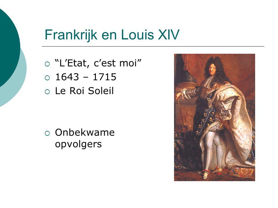 Frankrijk en Louis XIV L'Etat, c'est moi 1643 – 1715 Le Roi Soleil