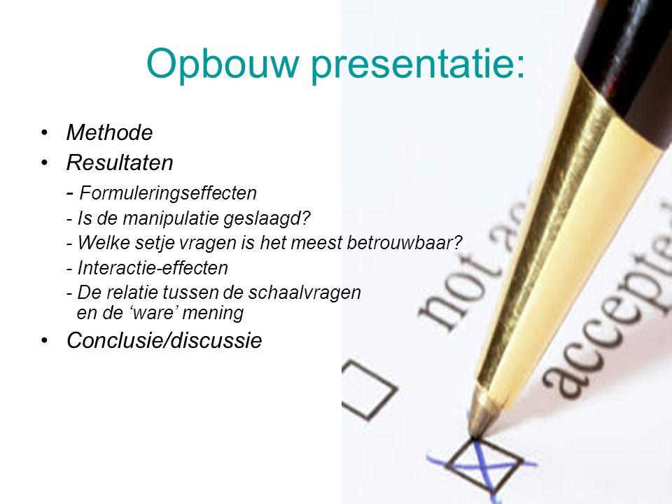 Opbouw presentatie: Methode Resultaten - Formuleringseffecten