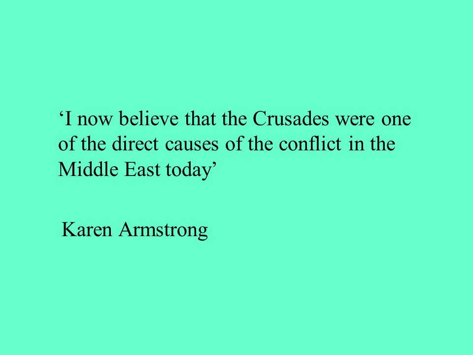 'I now believe that the Crusades were one of the direct causes of the conflict in the Middle East today'