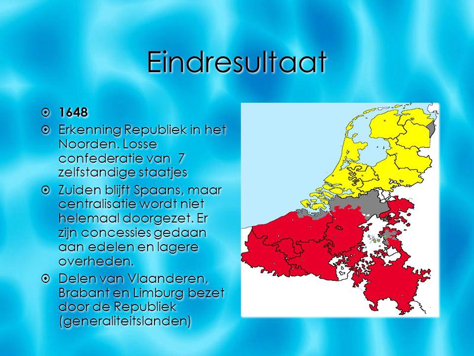 Eindresultaat 1648. Erkenning Republiek in het Noorden. Losse confederatie van 7 zelfstandige staatjes.
