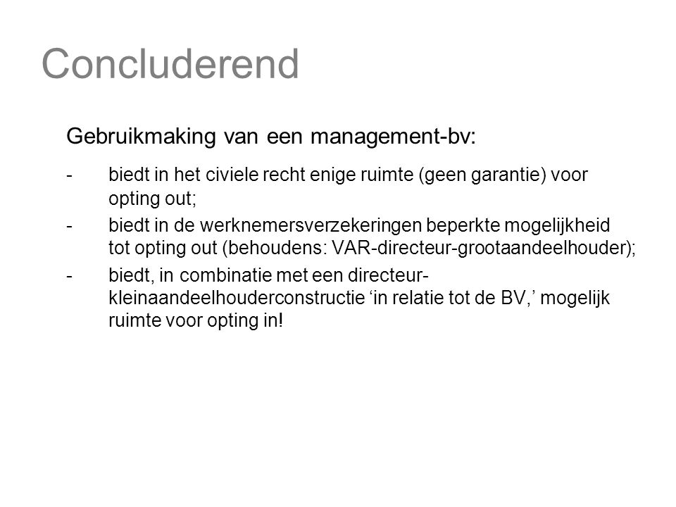 Concluderend Gebruikmaking van een management-bv: - biedt in het civiele recht enige ruimte (geen garantie) voor opting out;