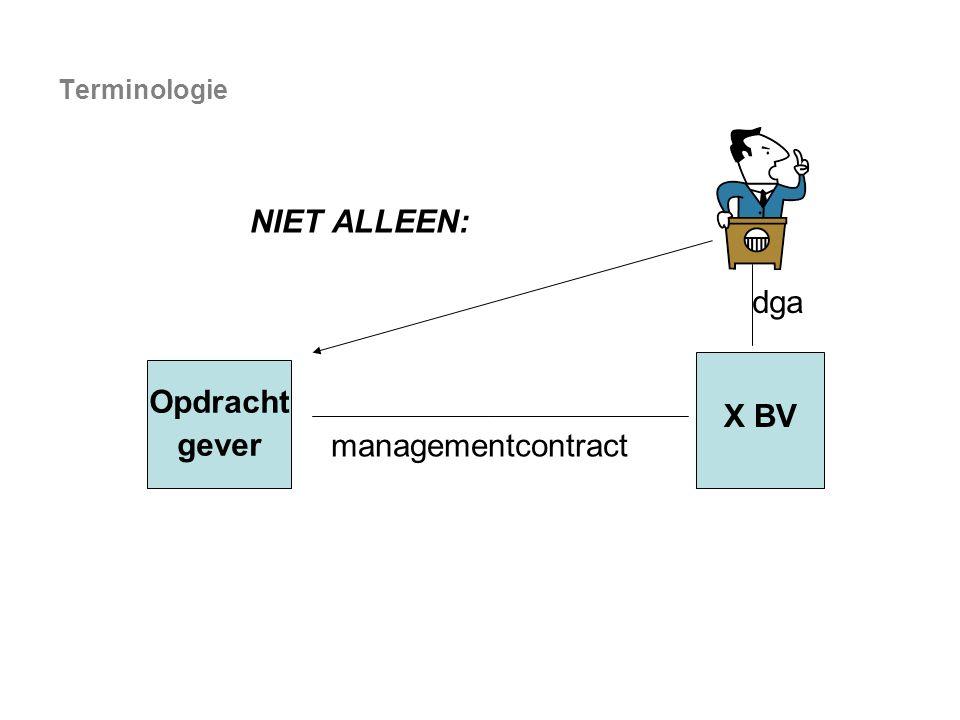 Terminologie NIET ALLEEN: dga X BV Opdracht gever managementcontract
