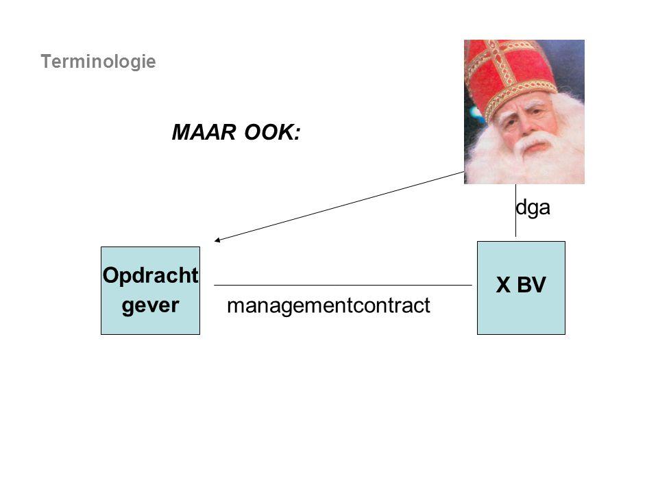 Terminologie MAAR OOK: dga X BV Opdracht gever managementcontract