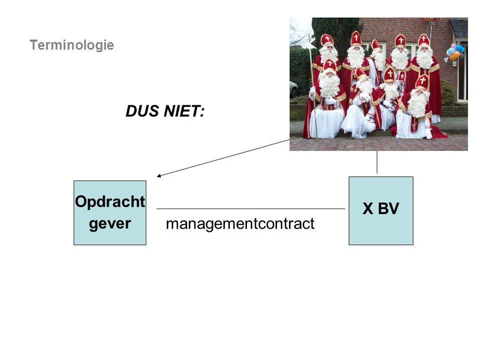 Terminologie DUS NIET: X BV Opdracht gever managementcontract
