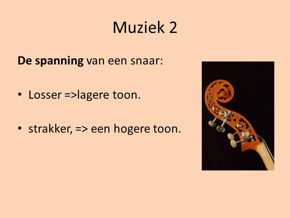 Muziek 2 De spanning van een snaar: Losser =>lagere toon.