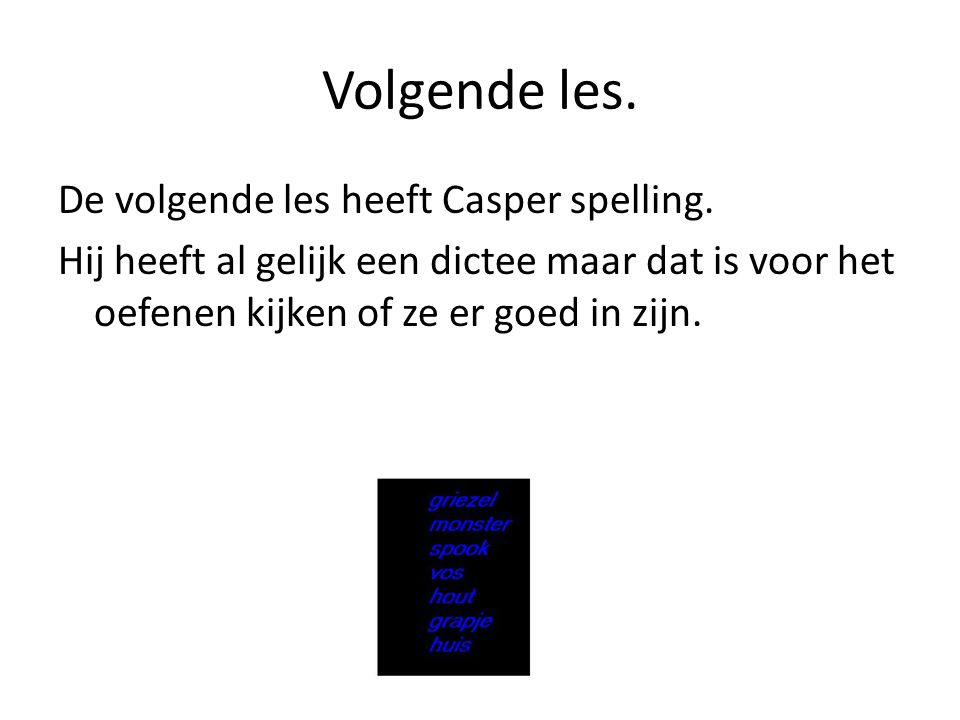 Volgende les. De volgende les heeft Casper spelling.
