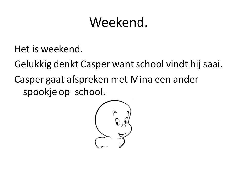 Weekend. Het is weekend. Gelukkig denkt Casper want school vindt hij saai.