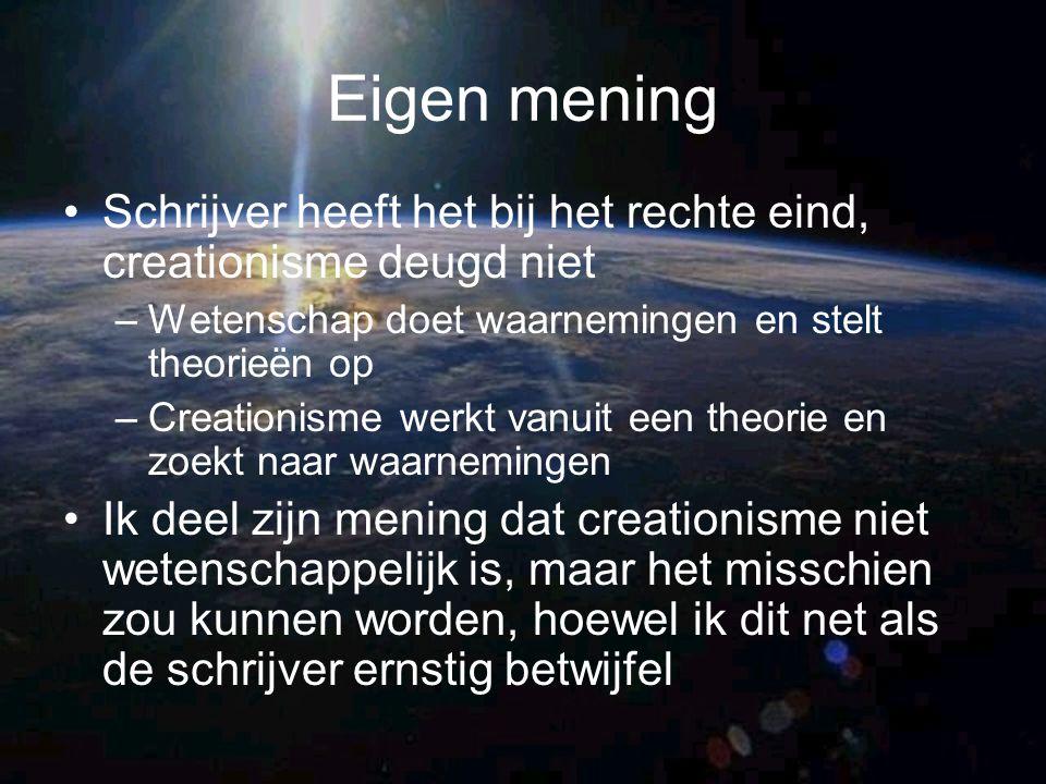 Eigen mening Schrijver heeft het bij het rechte eind, creationisme deugd niet. Wetenschap doet waarnemingen en stelt theorieën op.