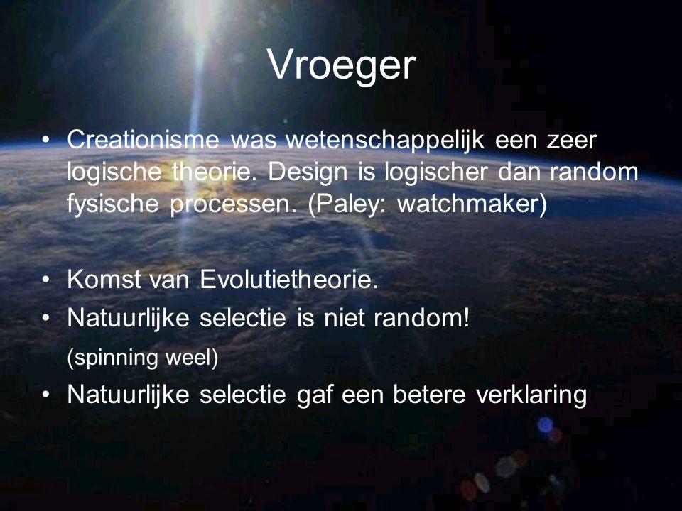 Vroeger Creationisme was wetenschappelijk een zeer logische theorie. Design is logischer dan random fysische processen. (Paley: watchmaker)