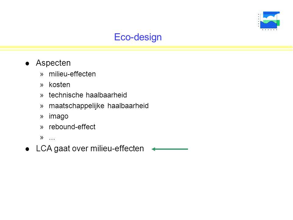 Eco-design Aspecten LCA gaat over milieu-effecten milieu-effecten