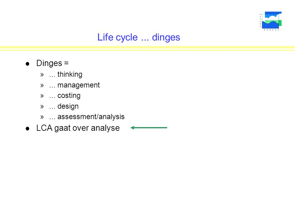 Life cycle ... dinges Dinges = LCA gaat over analyse ... thinking