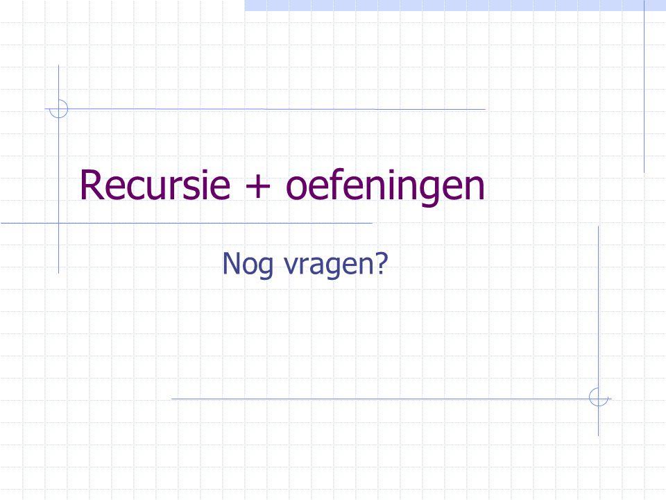 Recursie + oefeningen Nog vragen