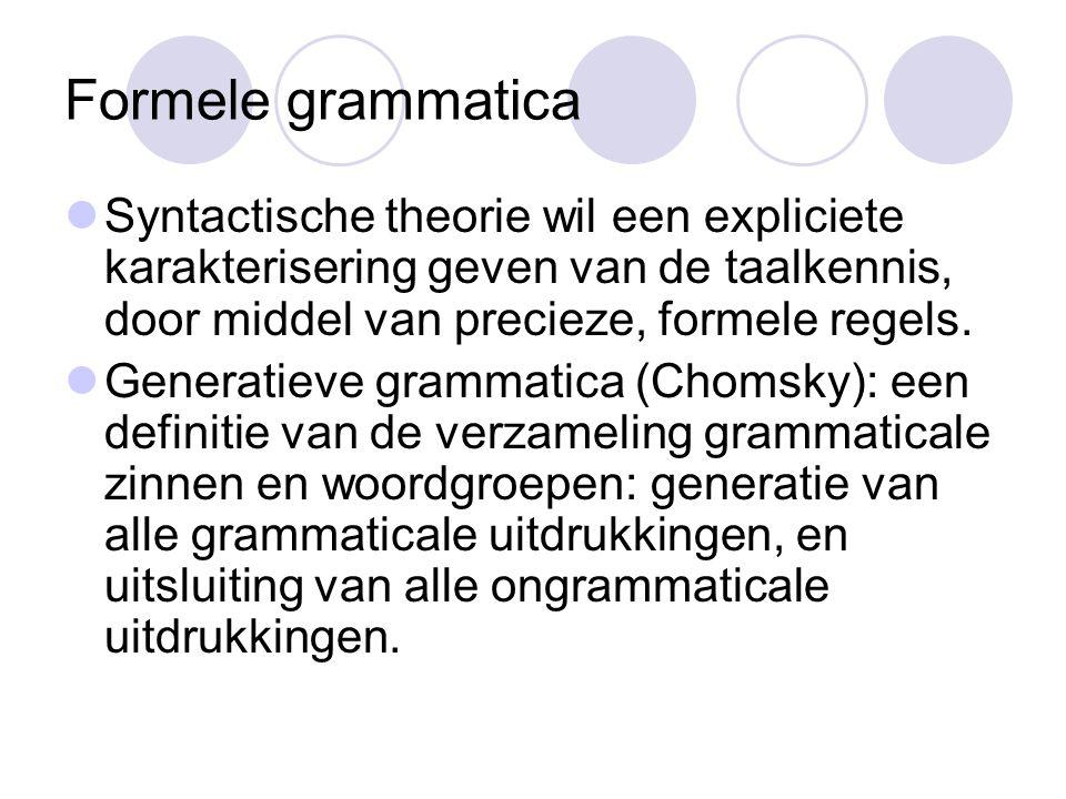 Formele grammatica Syntactische theorie wil een expliciete karakterisering geven van de taalkennis, door middel van precieze, formele regels.